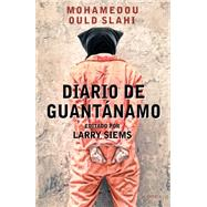 Diario de Guantánamo/ Guantánamo Diary by Ould Slahi, Mohamedou; Siems, Larry, 9786077470960