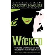 Wicked : The Life and Times of the Wicked Witch of the West by MAGUIRE GREGORY, 9780061350962