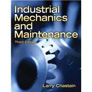 Industrial Mechanics and Maintenance by Chastain, Larry, 9780135150962