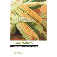 Food Matters A Bedford Spotlight Reader by Bauer, Holly, 9781457660962
