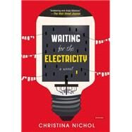 Waiting for the Electricity by Nichol, Christina, 9781468310962
