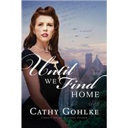 Until We Find Home by Gohlke, Cathy, 9781496410962