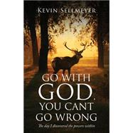 Go With God, You Can't Go Wrong: The Day I Discovered the Powers Within by Sellmeyer, Kevin, 9781634180962