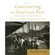 Constructing the American Past A Sourcebook of a People's History, Volume 2 from 1865 by Gorn, Elliott J.; Roberts, Randy; Schulten, Susan; Bilhartz, Terry D., 9780190280963