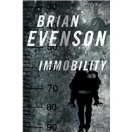 Immobility by Evenson, Brian, 9780765330963