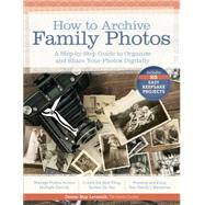 How to Archive Family Photos: A Step-by-step Guide to Organize and Share Your Photos Digitally by Levenick, Denise May, 9781440340963