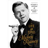 The Life and Times of Mickey Rooney by Birnes, William; Lertzman, Richard, 9781501100963