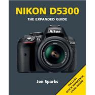 Nikon D5300: The Expanded Guide by Sparks, Jon, 9781781450963
