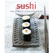 Sushi: Easy Recipes for Making Sushi at Home by Kazudo, Emi; Smith, Fiona; Petersen-Schepelern, Elsa, 9781845970963