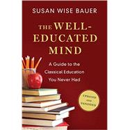 The Well-educated Mind: A Guide to the Classical Education You Never Had by Bauer, S. Wise, 9780393080964