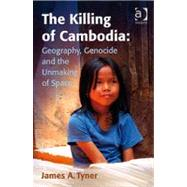 The Killing of Cambodia: Geography, Genocide and the Unmaking of Space by Tyner,James A., 9780754670964
