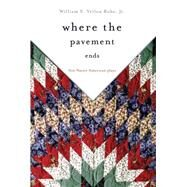 Where the Pavement Ends by Yellow Robe, William S., Jr., 9780806140964