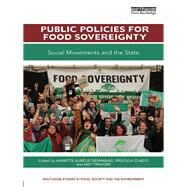 Public Policies for Food Sovereignty: Social movements and the state by Desmarais; Annette Aurelie, 9781138240964
