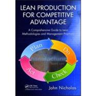Lean Production for Competitive Advantage: A Comprehensive Guide to Lean Methodologies and Management Practices by Nicholas; John, 9781439820964
