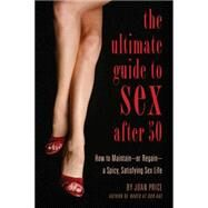 The Ultimate Guide to Sex After Fifty How to Maintain ? or Regain ? a Spicy, Satisfying Sex Life by Price, Joan, 9781627780964
