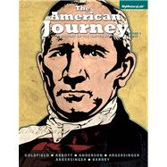 The American Journey a History of the United States, Volume 1 (To 1865) by Goldfield, David; Abbott, Carl; Anderson, Virginia DeJohn; Argersinger, Jo Ann E.; Argersinger, Peter H.; Barney, William M., 9780205960965