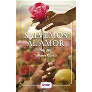 Salvemos al amor / Save Love by García, Yohana, 9786077350965