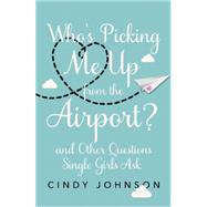 Who's Picking Me Up from the Airport? by Johnson, Cindy, 9780310340966
