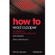 How to Read a Paper The Basics of Evidence-Based Medicine by Greenhalgh, Trisha, 9781118800966
