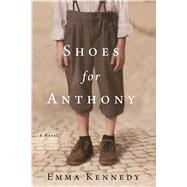 Shoes for Anthony A Novel by Kennedy, Emma, 9781250090966
