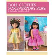 Doll Clothes for Everyday Play: 6 Outfits for the 18-inch Doll by Hinds, Joan, 9781440240966