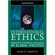 International Ethics: Concepts, Theories, and Cases in Global Politics by Amstutz, Mark R., 9781442220966