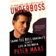 Underboss : Sammy the Bull Gravano's Story of Life in the Mafia by Maas, Peter, 9780060930967