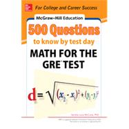McGraw-Hill Education 500 Questions to Know by Test Day: Math for the GRE® Test by McCune, Sandra Luna, 9780071820967
