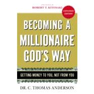 Becoming a Millionaire God's Way by Anderson, C. Thomas; Kiyosaki, Robert T., 9780446510967