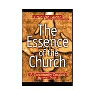 Essence of the Church : A Community Created by the Spirit by Van Gelder, Craig; Mouw, Richard, 9780801090967