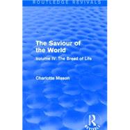 The Saviour of the World (Routledge Revivals): Volume IV: The Bread of Life by Mason; Charlotte M., 9781138900967