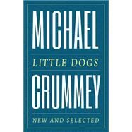 Little Dogs New and Selected Poems by Crummey, Michael, 9781487000967
