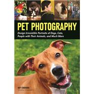 Pet Photography Design Irresistible Portraits of Dogs, Cats, People with Their Animals and Much More by Eskridge, Kay, 9781682030967