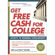Get Free Cash for College Secrets to Winning Scholarships by Tanabe, Gen; Tanabe, Kelly, 9781617600968