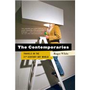 The Contemporaries Travels in the 21st-Century Art World by White, Roger, 9781620400968
