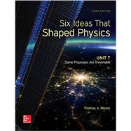 Six Ideas That Shaped Physics: Unit T - Some Processes are Irreversible by Moore, Thomas, 9780077600969
