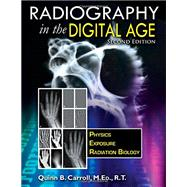 Radiography in the Digital Age: Physics - Exposure - Radiation Biology by Carroll, Quinn B., 9780398080969