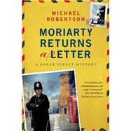Moriarty Returns a Letter A Baker Street Mystery by Robertson, Michael, 9781250060969