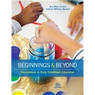 Beginnings & Beyond Foundations in Early Childhood Education by Gordon, Ann Miles; Browne, Kathryn Williams, 9781305500969