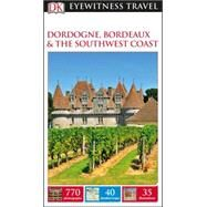 Dk Eyewitness Dordogne, Bordeaux & the Southwest Coast by Dorling Kindersley, Inc., 9781465440969