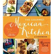 The Gourmet Mexican Kitchen- A Cookbook Bold Flavors For the Home Chef by Bard, Shannon, 9781624140969