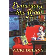 Elementary, She Read A Sherlock Holmes Bookshop Mystery by Delany, Vicki, 9781683310969