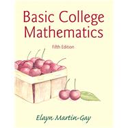 Basic College Mathematics, 5/e by MARTIN-GAY, 9780321950970