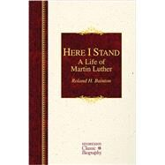 Here I Stand by Bainton, Roland Herbert, 9781619700970