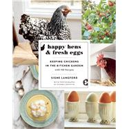 Happy Hens and Fresh Eggs Keeping Chickens in the Kitchen Garden, with 100 Recipes by Langford, Signe; Griffith, Donna, 9781771620970