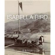 Isabella Bird: A Photographic Journal of Travels Through China 1894-1896 by Ireland, Debbie, 9781781450970