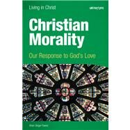 Christian Morality (student book): Our Response to God's Love [Paperback] by Brian Singer-Towns, 9781599820972