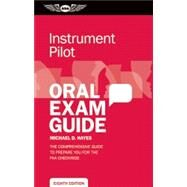 Instrument Pilot Oral Exam Guide The comprehensive guide to prepare you for the FAA checkride by Hayes, Michael D., 9781619540972
