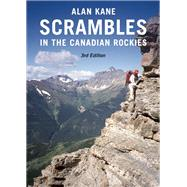Scrambles in the Canadian Rockies by Kane, Alan, 9781771600972
