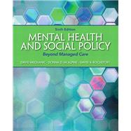 Mental Health and Social Policy Beyond Managed Care by Mechanic, David; McAlpine, Donna D.; Rochefort, David A., 9780205880973